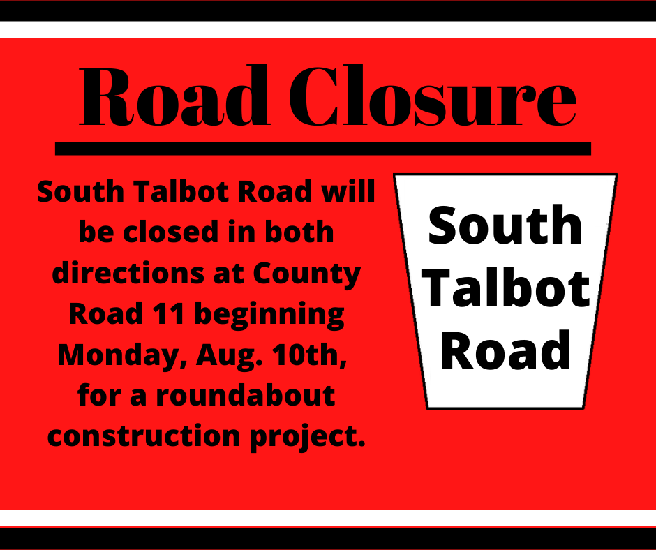 Words against a red background advising that South Talbot Road will be closed in both directions at County Road 11 for a roundabout construction project.